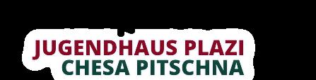 Jugendhaus Plazi & Ferienhaus Chesa Pitschna – Graubünden Bergün
